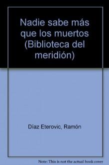 Nadie Sabe Mas Que Los Muertos - Ramón Díaz Eterovic
