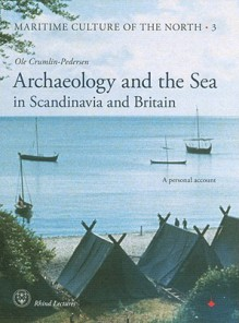 Archaeology and the Sea in Scandinavia and Britain: A Personal Account - Ole Crumlin-Pedersen