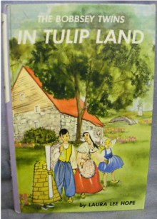 The Bobbsey Twins in Tulip Land - Laura Lee Hope