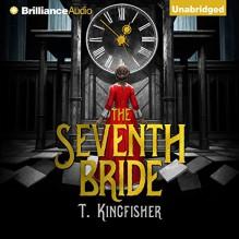 The Seventh Bride - T. Kingfisher, Kaylin Heath, Brilliance Audio