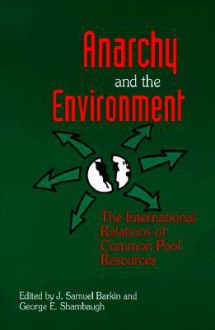 Anarchy and the Environment: The International Relations of Common Pool Resources - J. Samuel Barkin