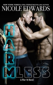 Harmless (Pier 70 Book 4) - Nicole Edwards