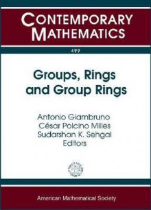 Groups, Rings, and Group Rings: International Conference: Groups, Rings, and Group Rings, July 28-August 2, 2008, Ubatuba, Brazil - A. Giambruno, Sudarshan Sehgal, Cesar Milies