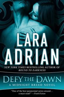 Defy the Dawn: A Midnight Breed Novel (The Midnight Breed Series Book 14) - Lara Adrian
