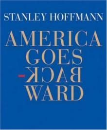 America Goes Backward - Stanley Hoffmann