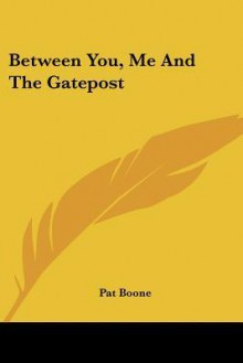 Between You, Me and the Gatepost - Pat Boone