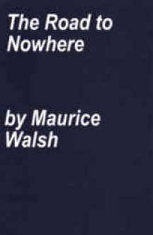The Road To Nowhere - Maurice Walsh