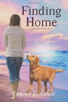 Finding Home: A Hometown Harbor Novel (Volume 1) - Tammy L Grace