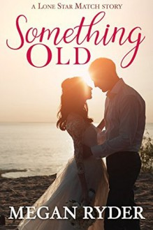 Something Old (Lone Star Match Book 1) - Megan Ryder