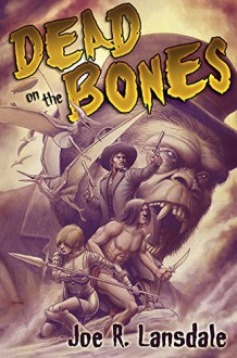 Dead on the Bones: Pulp on Fire - Timothy Truman,Joe R. Lansdale