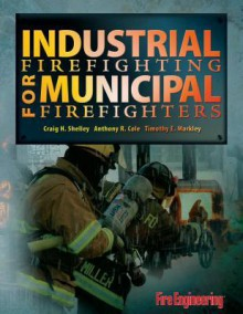 Industrial Firefighting for Municipal Firefighters - Craig H. Shelley