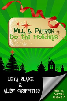 Will & Patrick Do the Holidays - Alice Griffiths,Leta Blake