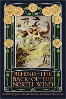 Behind the Back of the North Wind: Critical Essays on George MacDonald's Classic Children's Book - John Pennington, Roderick McGillis
