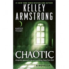 Chaotic (Otherworld Stories, #5.2) - Kelley Armstrong