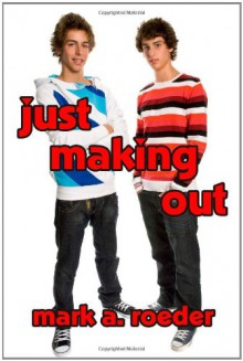 Just Making Out - Mark A. Roeder