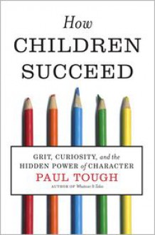 How Children Succeed: Grit, Curiosity, and the Hidden Power of Character -