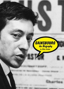 Gainsbourg: The Biography - Gilles Verlant, Paul Knobloch