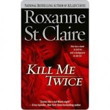Kill Me Twice (Bullet Catcher, #1) - Roxanne St. Claire