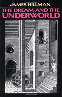 The Dream and the Underworld - James Hillman