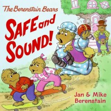 The Berenstain Bears: Safe and Sound! - Jan Berenstain, Mike Berenstain