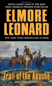 Trail of the Apache and Other Stories - Elmore Leonard