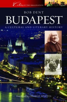 Budapest: A Cultural and Literary History (Cities of the Imagination) - Dent;Bob