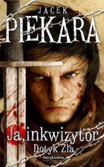 Ja, inkwizytor. Dotyk zła - Jacek Piekara