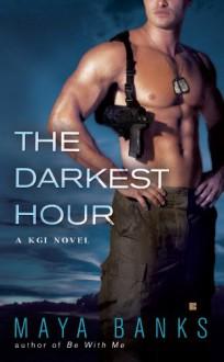 The Darkest Hour (KGI, #1) - Maya Banks