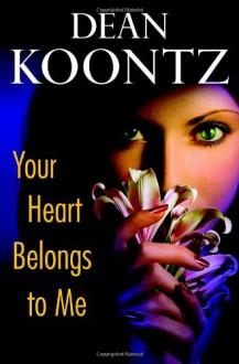 Your Heart Belongs to Me - Dean Koontz