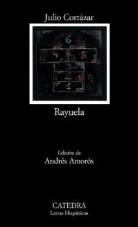 Rayuela (Letras Hispánicas, #625) - Julio Cortázar,Andrés Amorós