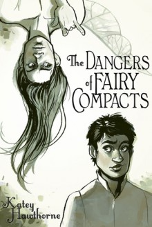 The Dangers of Fairy Compacts - Katey Hawthorne