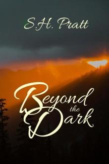 Beyond the Dark - S.H. Pratt