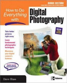 How To Do Everything With Digital Photography - David Huss