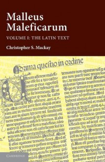 Malleus Maleficarum Volume I: The Latin Text - Heinrich Kramer, Christopher S. Mackay