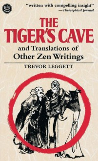 The Tiger's Cave and Translations of Other Zen Writings (Tut Books) - Trevor Leggett