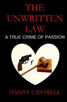 The Unwritten Law: A True Crime of Passion - Danny Cantrell
