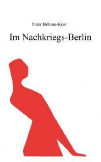 Im Nachkriegs-Berlin - Peter Bhme-Kst