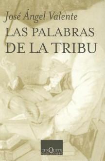 Las Palabras De La Tribu (Marginales) (Spanish Edition) - José Ángel Valente