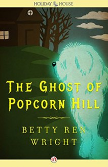 The Ghost of Popcorn Hill - Betty Ren Wright, Karen Ritz