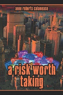 A Risk Worth Taking - Anne Roberts Calamease, Anne Calamease
