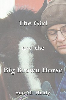 The Girl and the Big Brown Horse - Sue M. Healy