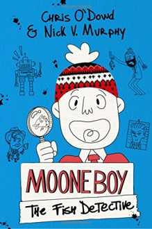 Moone Boy: The Fish Detective - Nick V. Murphy,Chris O'Dowd