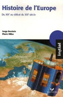 Histoire De L'europe: Du Xi Xe Siècle Au Début Du Xx Ie Siècle - Serge Berstein, Pierre Milza