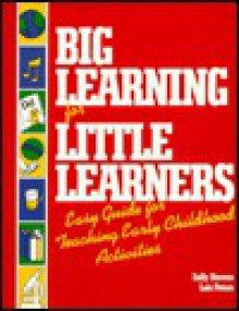 Big Learning for Little Learners: Easy Guide for Teaching Early Childhood Activities - Sally Stauros, Sally Stauros