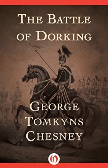 The Battle of Dorking - George Tomkyns Chesney