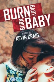 Burn Baby, Burn Baby - Kevin Craig