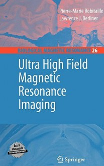 Ultra High Field Magnetic Resonance Imaging - Pierre-Marie Robitaille, Lawrence Berliner