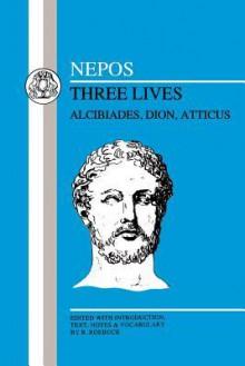 Nepos: Three Lives: Alcibiades, Dion and Atticus - Cornelius Nepos