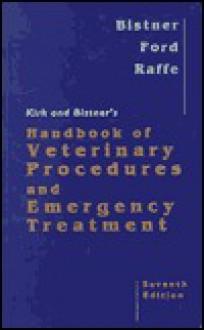 Kirk and Bistner's Handbook of Veterinary Procedures and Emergency Treatment - Bistner, Richard B. Ford, Bistner
