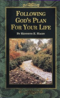 Following God's Plan For Your Life - Kenneth E. Hagin